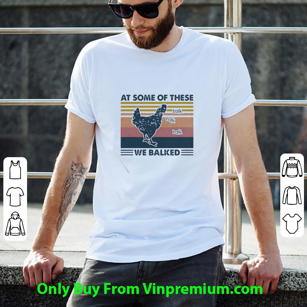 Awesome Chicken At Some Of These We Balked Vintage Retro shirt