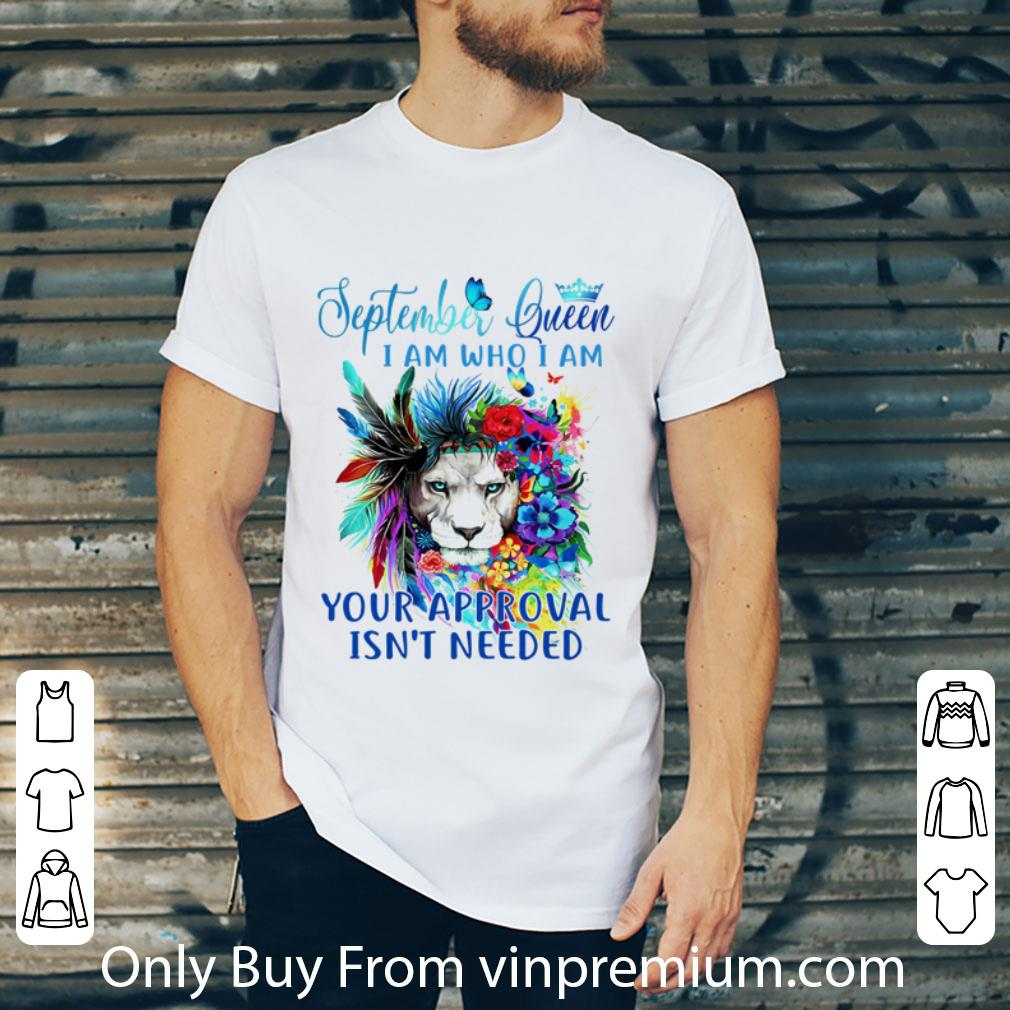 Premium Butterfly September Queen I Am Who I Am Your Approval Isn't Needed Lion shirt