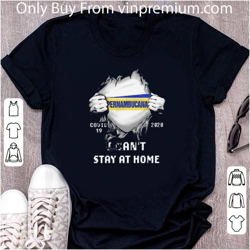 Great Blood Inside Me Pernambucana Covid-19 2020 I Can't Stay At Home shirt