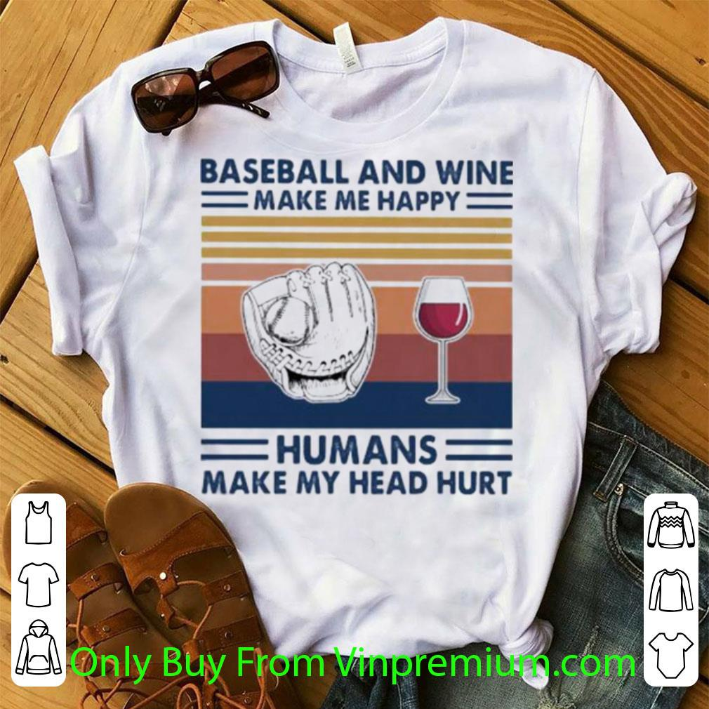 Great Vintage Baseball And Wine Make Me Happy Humans Make My Head Hurt shirt