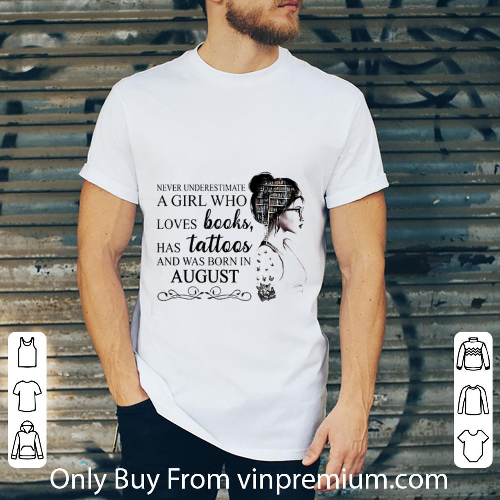 Awesome Never Underestimate A Girl Who Loves Books Has Tattoos And Was Born In August shirt