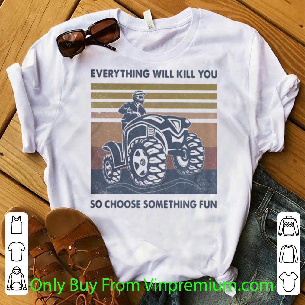 Awesome Vintage Everything Will Kill You So Choose Something Fun shirt