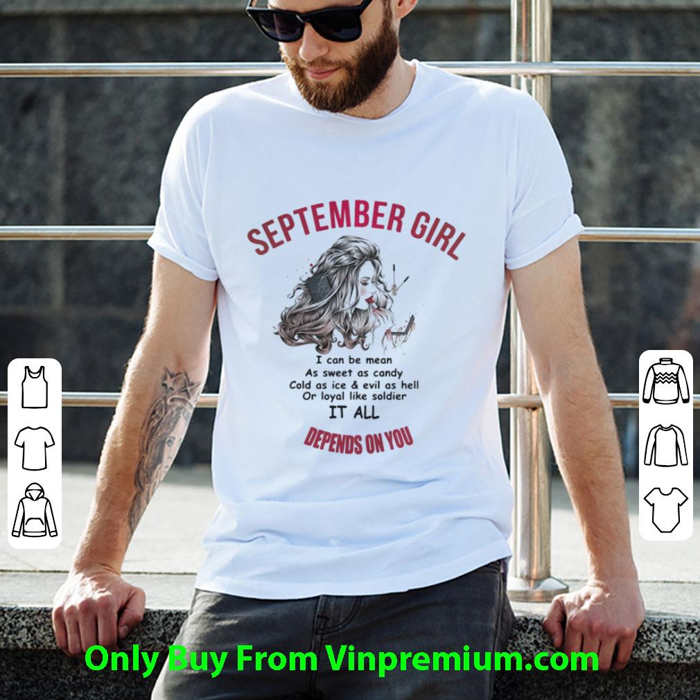 Awesome September Girl I Can Be Mean As Sweet As Candy Cold As Ice And Evil As Hell Or Loyal Like Soldier shirt