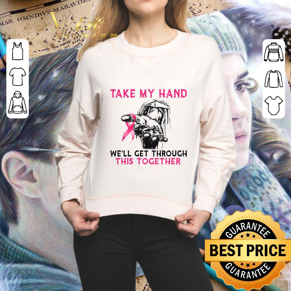 Awesome Breast Cancer Awareness take my hand we'll get through this together shirt