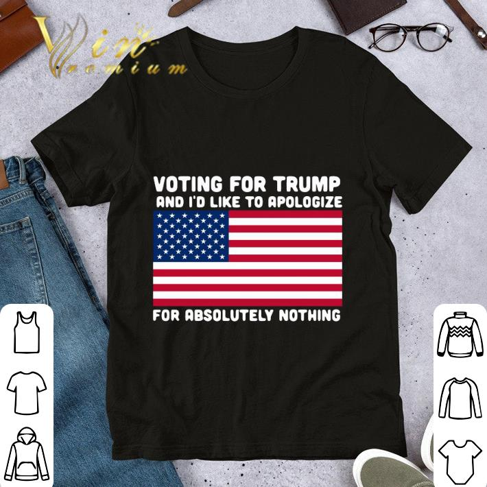 American Flag Voting For Trump And I'd Like To Apologize shirt