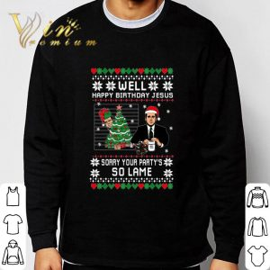 The Office Well Happy Birthday Jesus Sorry Your Party's So Lame Ugly shirt 2