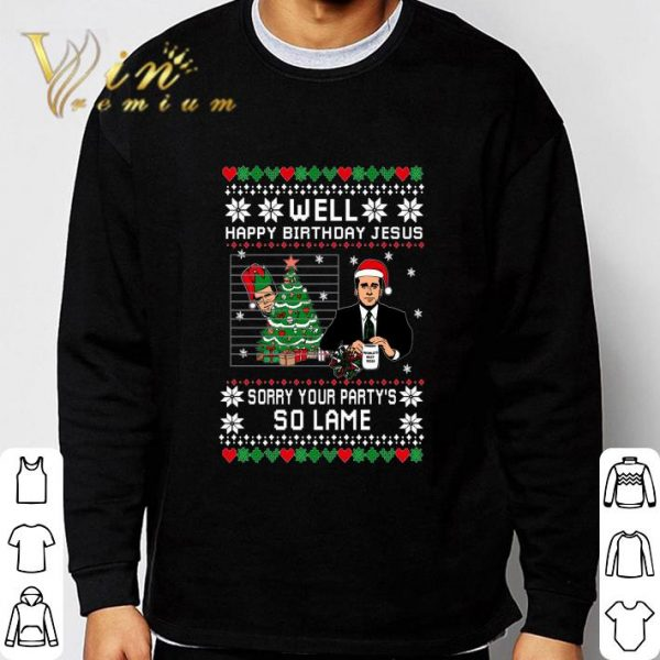 The Office Well Happy Birthday Jesus Sorry Your Party's So Lame Ugly shirt