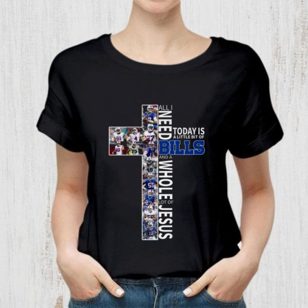 Awesome Buffalo Bills All I Need Today Is A Little Bit Of Bills And A Whole Lot Of Jesus shirt
