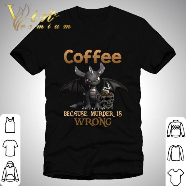 Spyro Dragon Coffee Because Murder Is Wrong Shirt