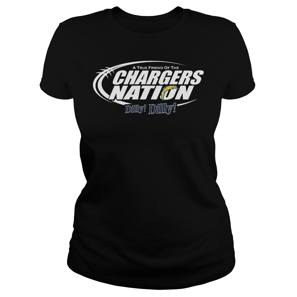 A True Friend Of The Chargers Nation Dilly Dilly T-Shirt Classic Ladies Tee