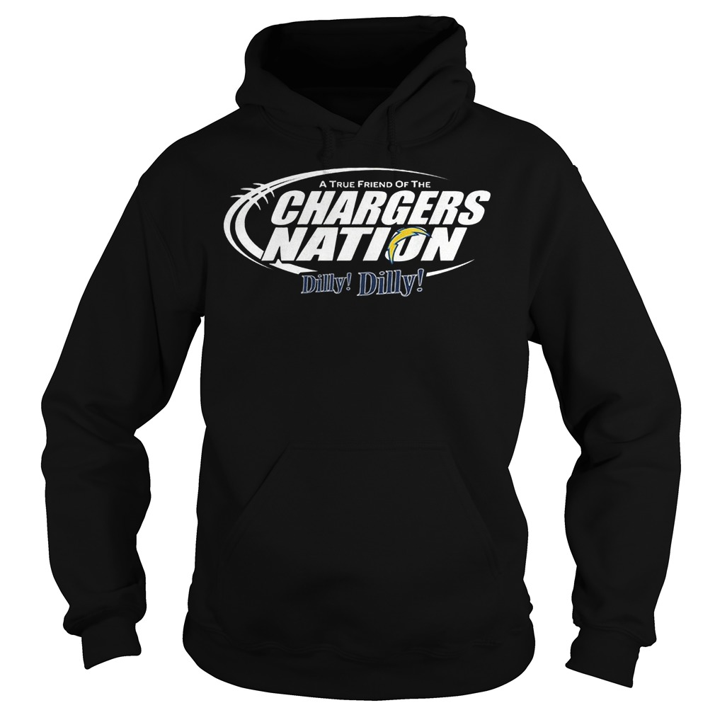A True Friend Of The Chargers Nation Dilly Dilly T-Shirt Hoodie