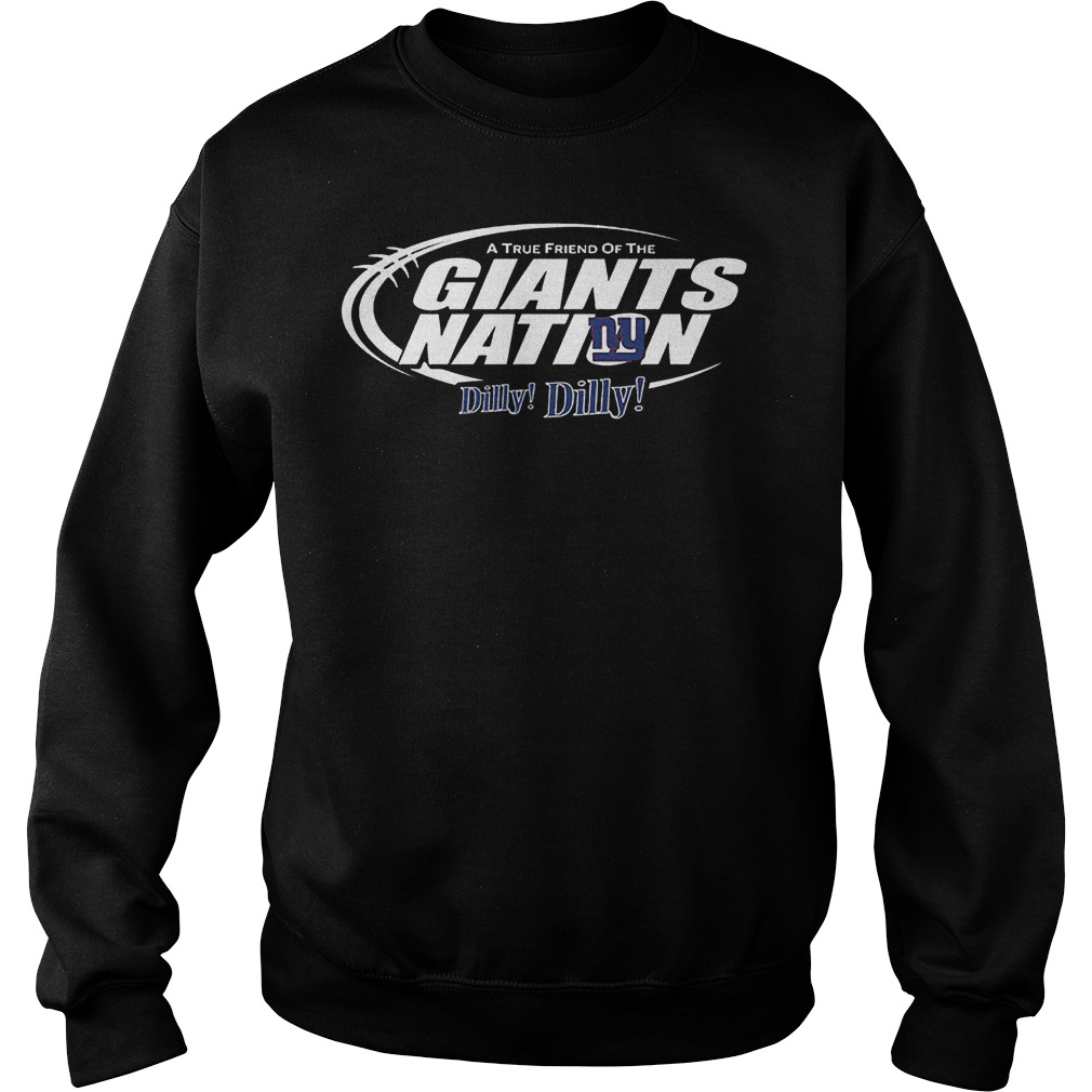 A True Friend Of The Giants Nation Dilly Dilly T-Shirt Sweatshirt Unisex