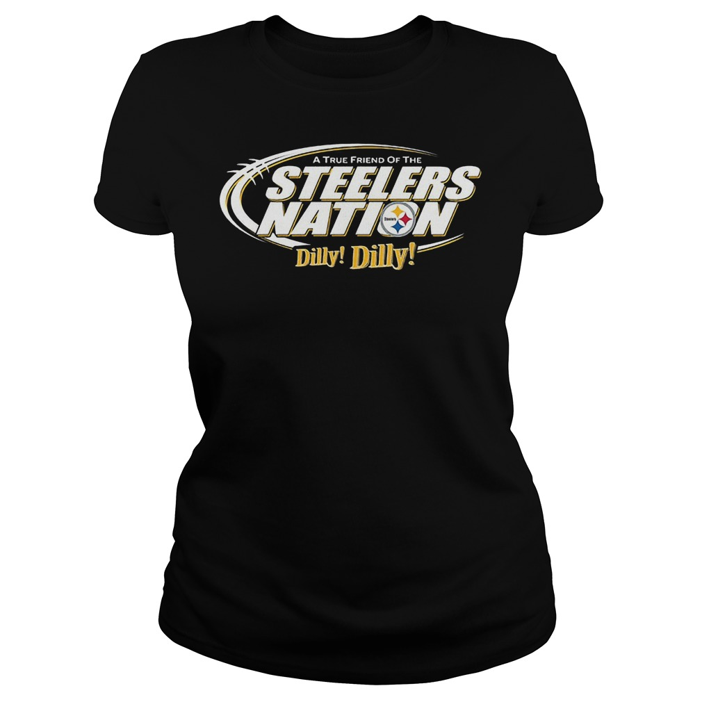 A True Friend Of The Steelers Nation Dilly Dilly T-Shirt Classic Ladies Tee