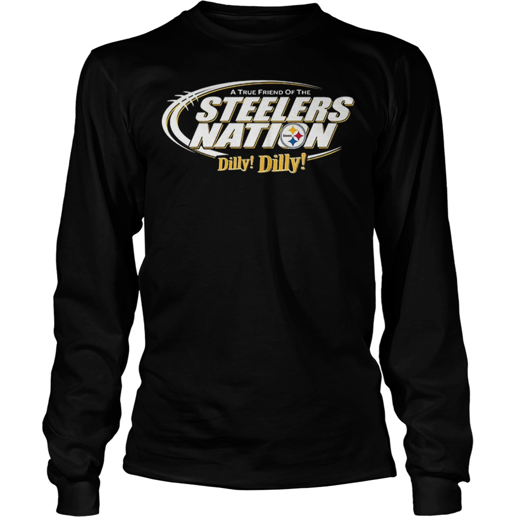 A True Friend Of The Steelers Nation Dilly Dilly T-Shirt Longsleeve Tee Unisex