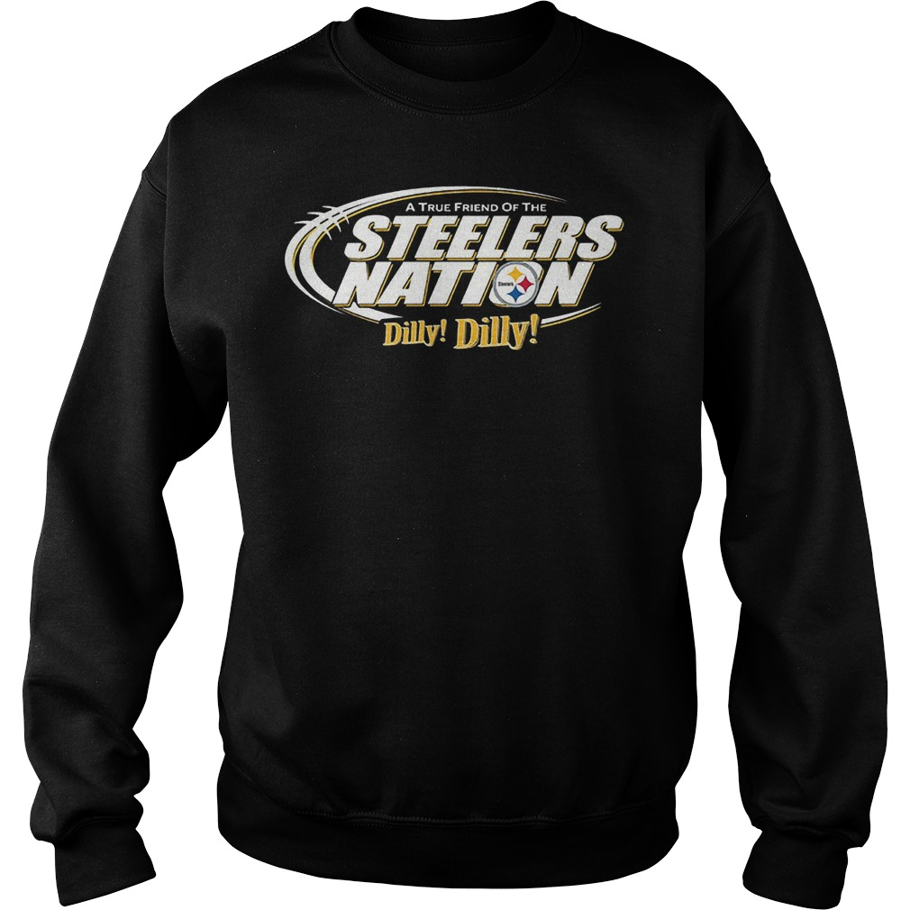 A True Friend Of The Steelers Nation Dilly Dilly T-Shirt Sweatshirt Unisex