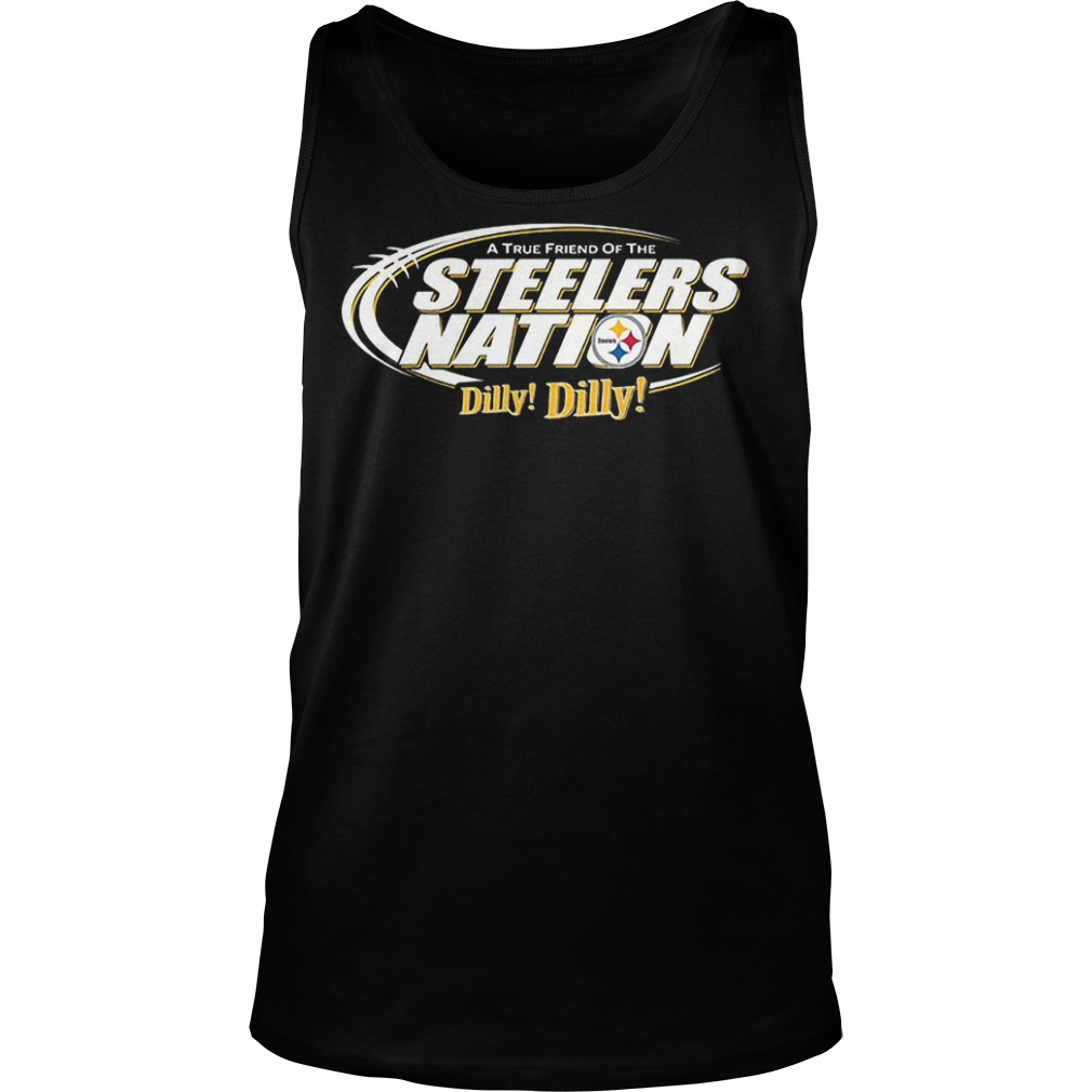 A True Friend Of The Steelers Nation Dilly Dilly T-Shirt Tank Top Unisex