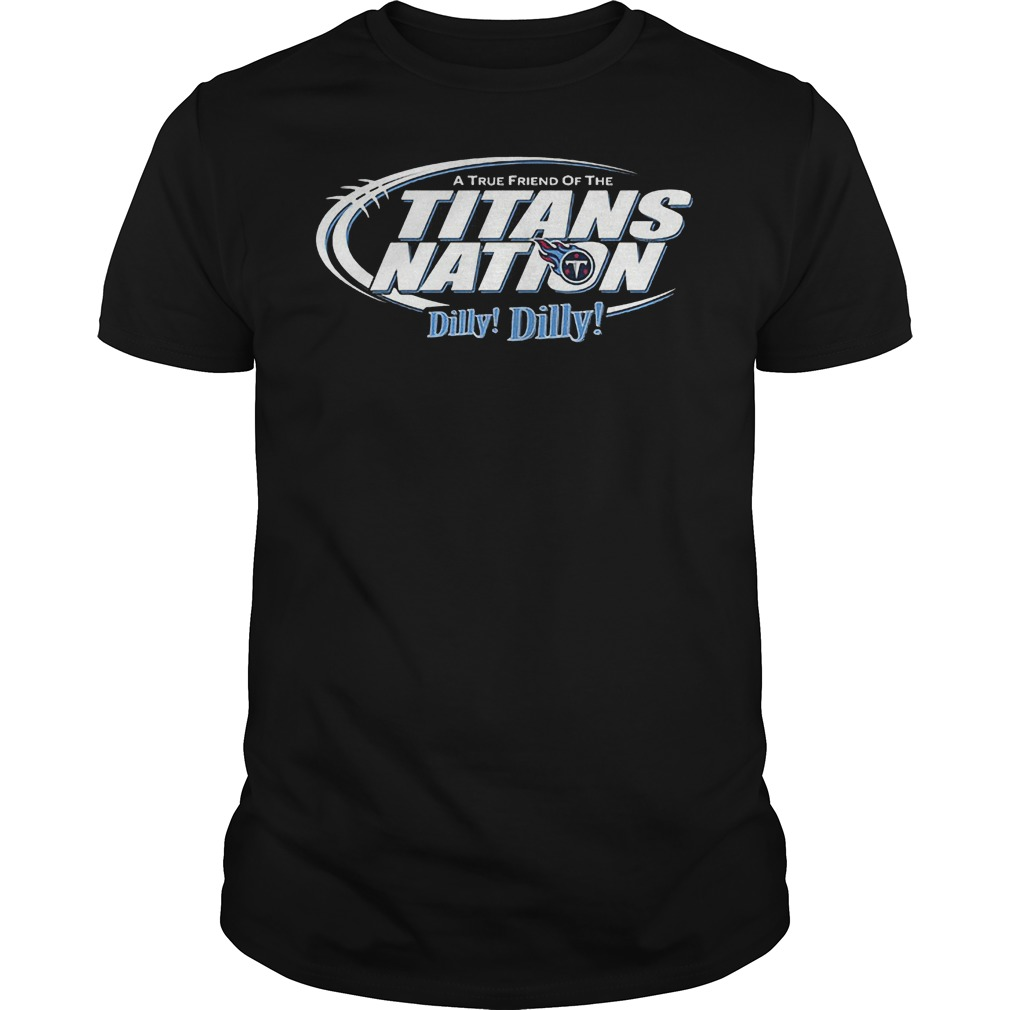 A True Friend Of The Titans Nation Dilly Dilly T-Shirt