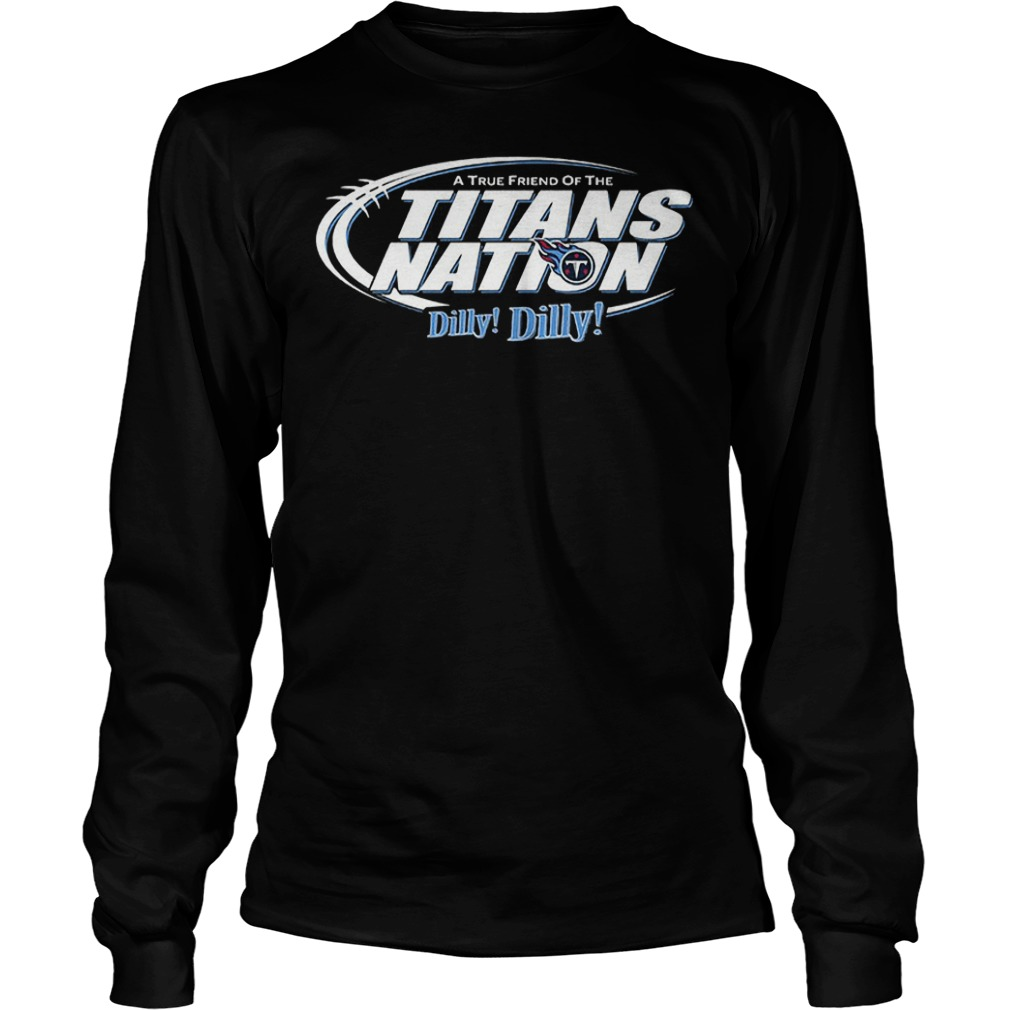A True Friend Of The Titans Nation Dilly Dilly T-Shirt Longsleeve Tee Unisex
