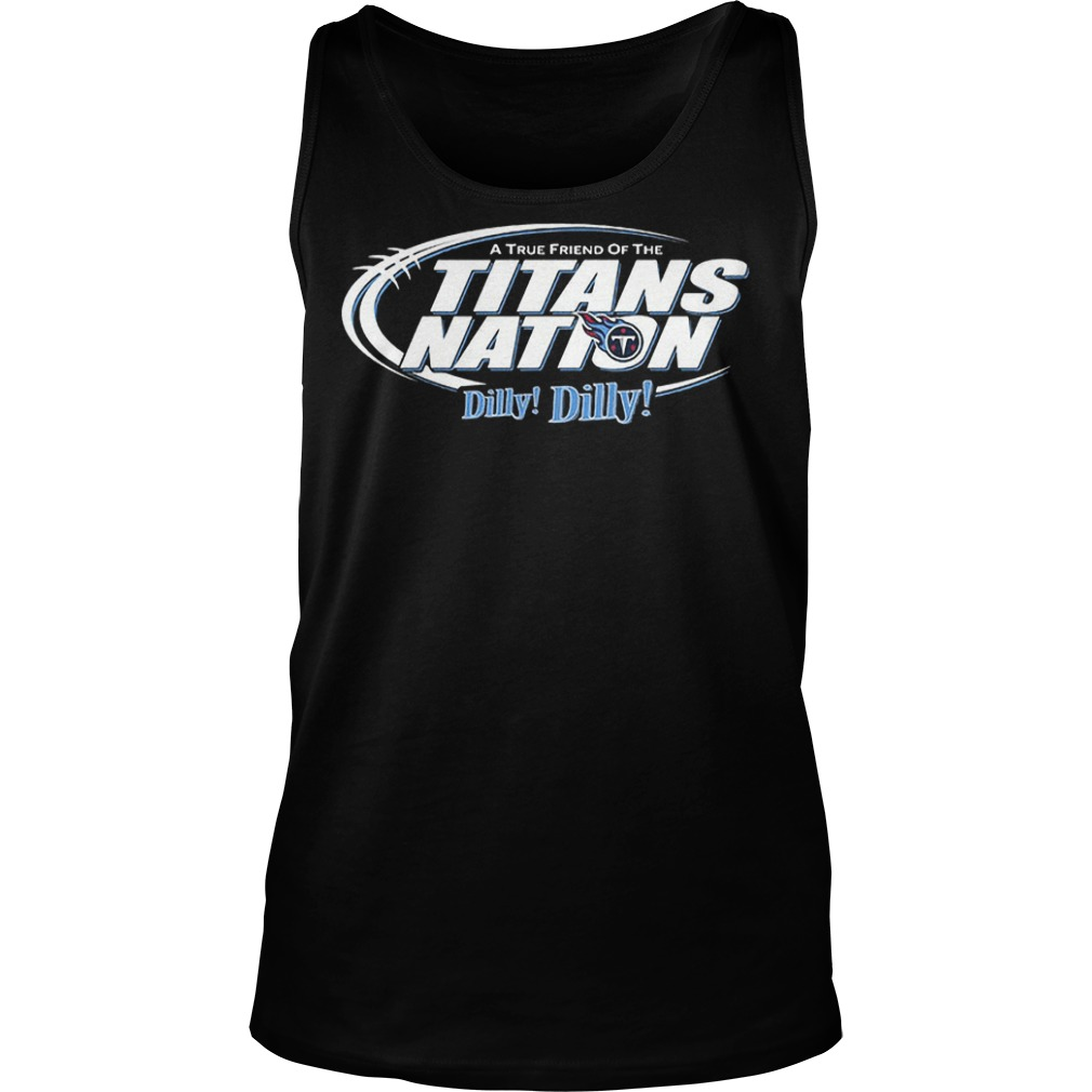 A True Friend Of The Titans Nation Dilly Dilly T-Shirt Tank Top Unisex