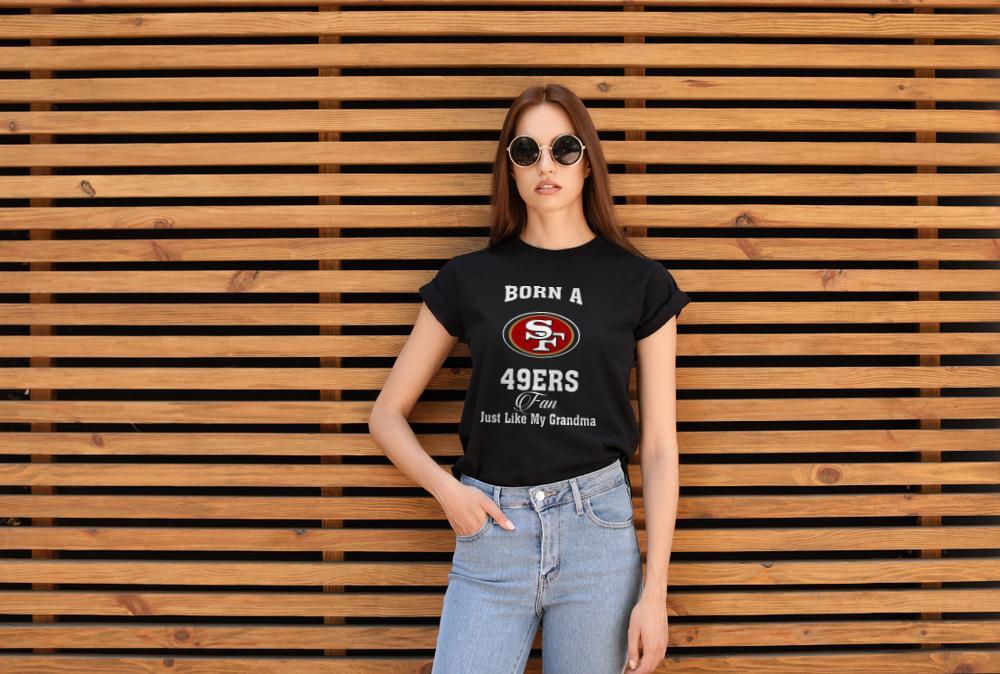 Born A 49ers Fan Just Like My Grandma T-Shirt