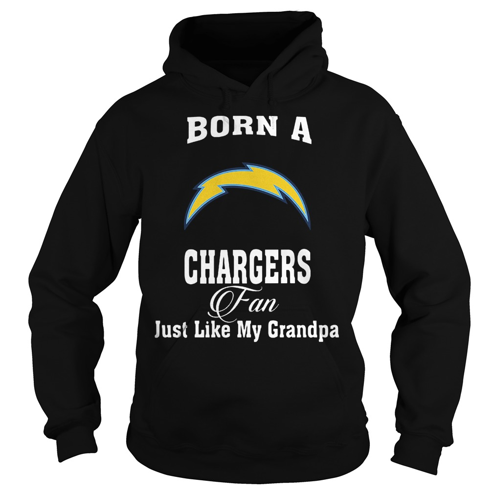 Born A Chargers Fan Just Like My Grandpa T-Shirt Hoodie