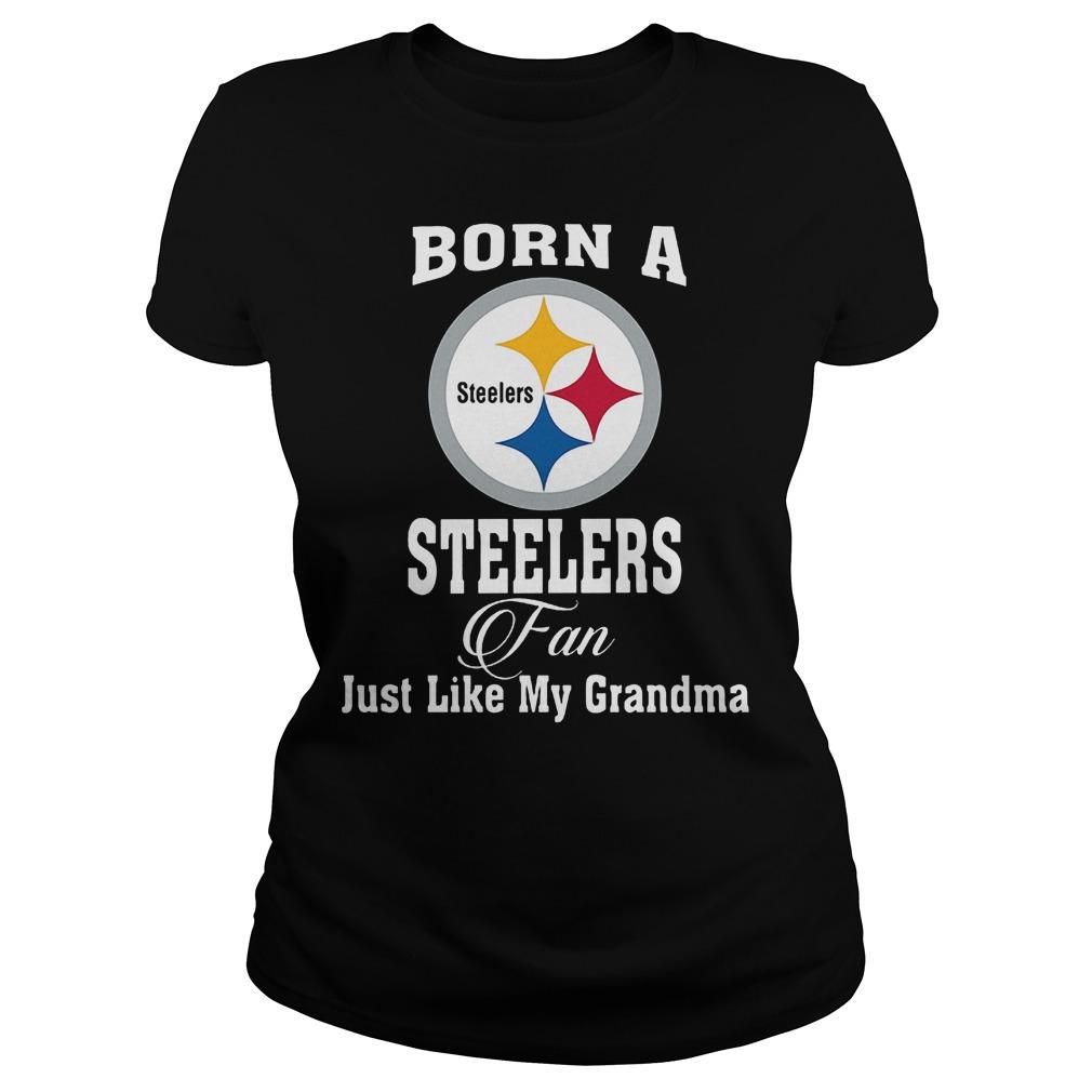 Born A Steelers Fan Just Like My Grandma T-Shirt Classic Ladies Tee