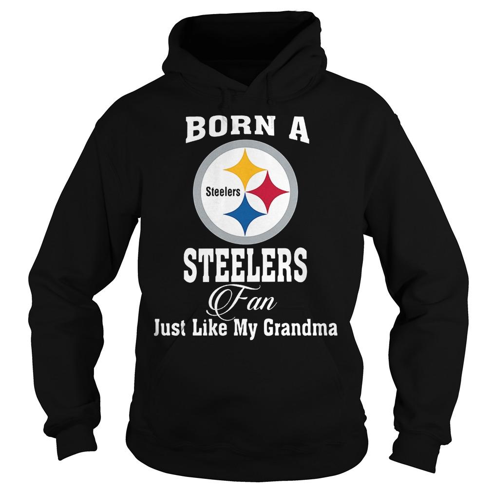 Born A Steelers Fan Just Like My Grandma T-Shirt Hoodie