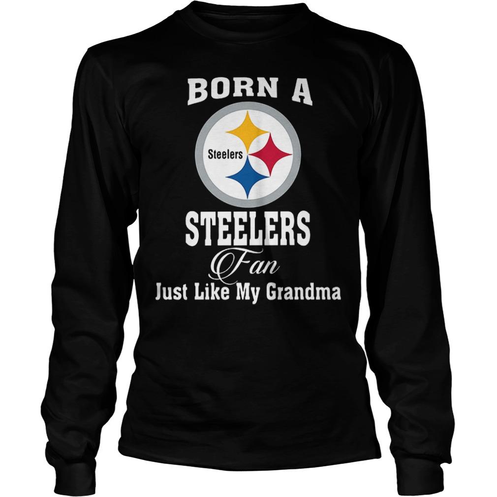 Born A Steelers Fan Just Like My Grandma T-Shirt Longsleeve Tee Unisex