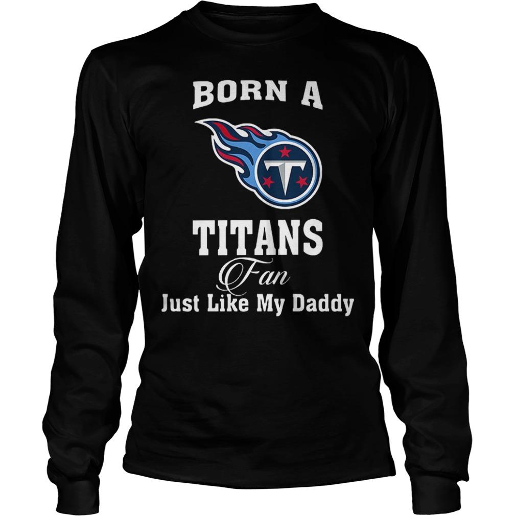 Born A Titans Fan Just Like My Daddy T-Shirt Longsleeve Tee Unisex