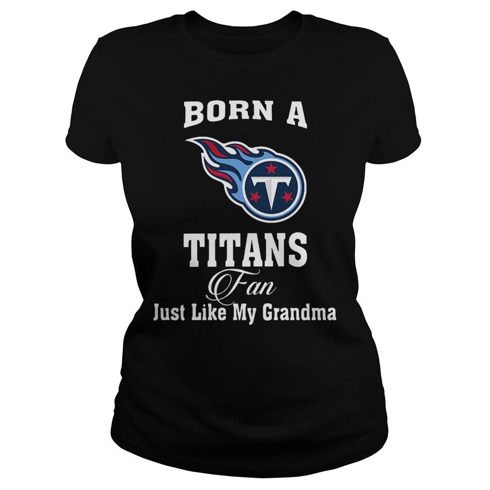 Born A Titans Fan Just Like My Grandma T-Shirt Classic Ladies Tee