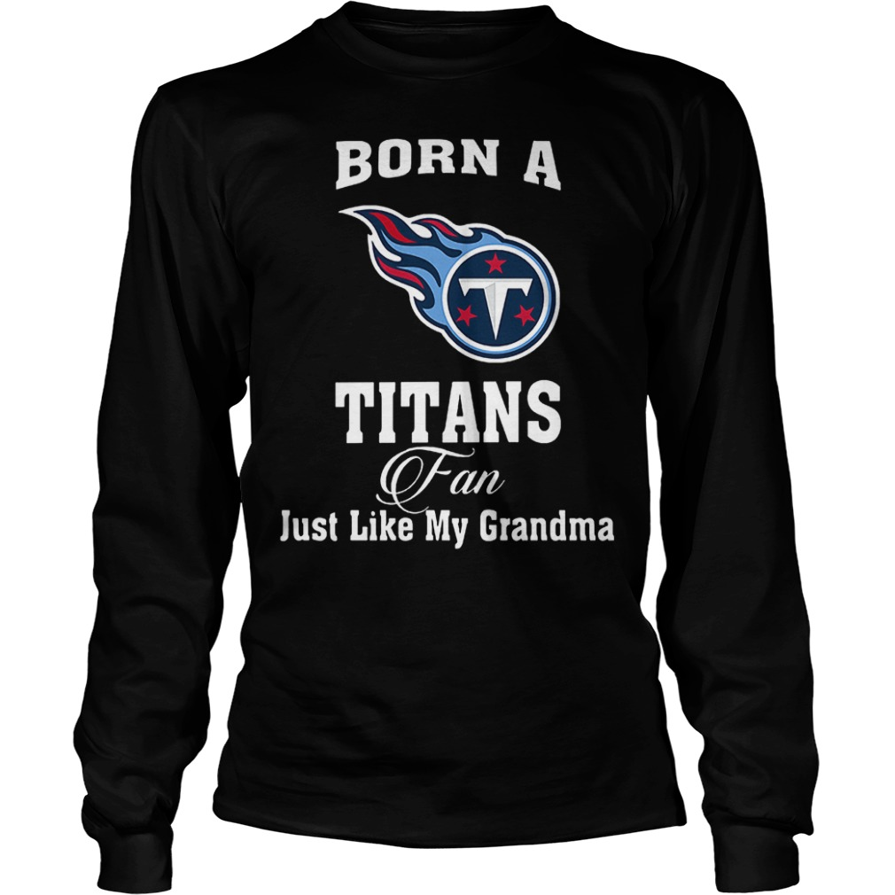 Born A Titans Fan Just Like My Grandma T-Shirt Longsleeve Tee Unisex