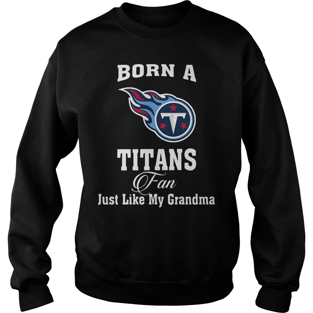Born A Titans Fan Just Like My Grandma T-Shirt Sweatshirt Unisex