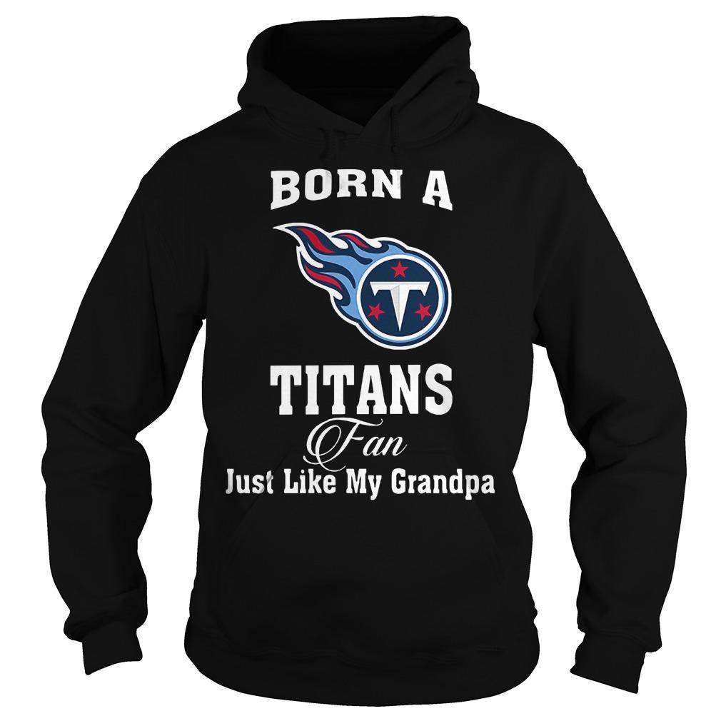 Born A Titans Fan Just Like My Grandpa T-Shirt Hoodie