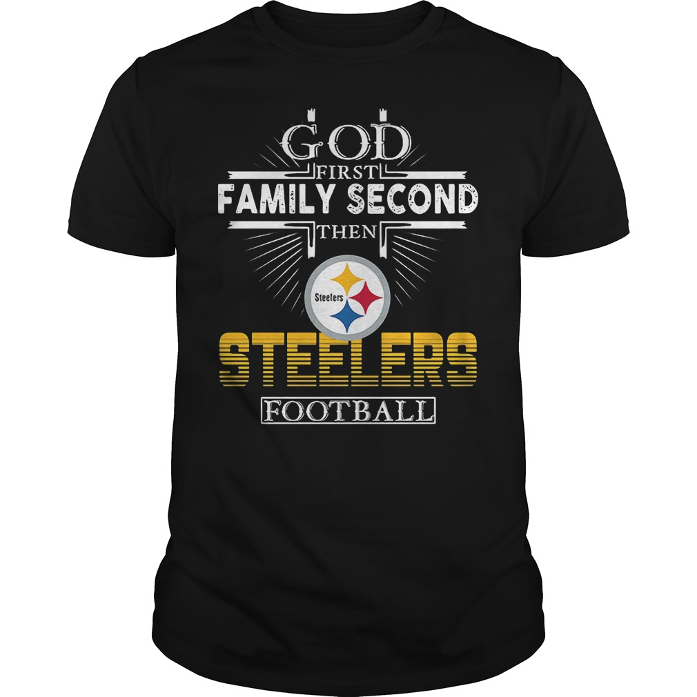 God First Family Second Then Pittsburgh Steelers Football T-Shirt Classic Guys / Unisex Tee