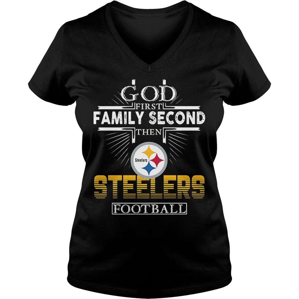 God First Family Second Then Pittsburgh Steelers Football T-Shirt Ladies V-Neck