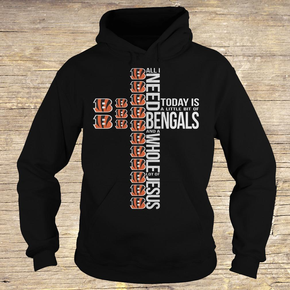 All i need today is a little bit of Cincinnati Bengals and a whole shirt Hoodie