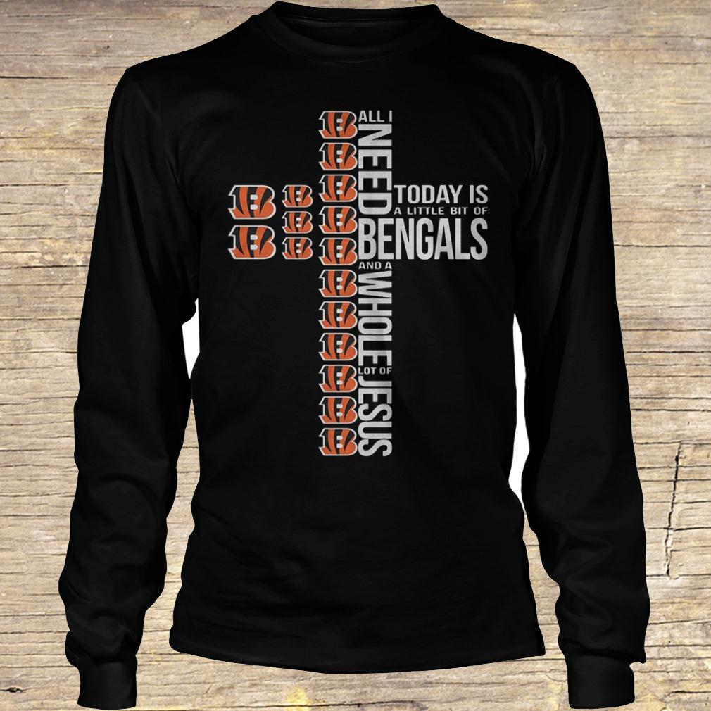 All i need today is a little bit of Cincinnati Bengals and a whole shirt Longsleeve Tee Unisex
