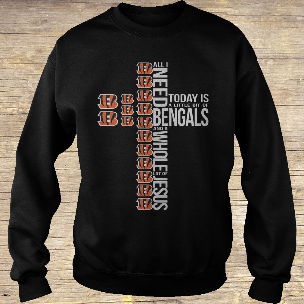 All i need today is a little bit of Cincinnati Bengals and a whole shirt Sweatshirt Unisex