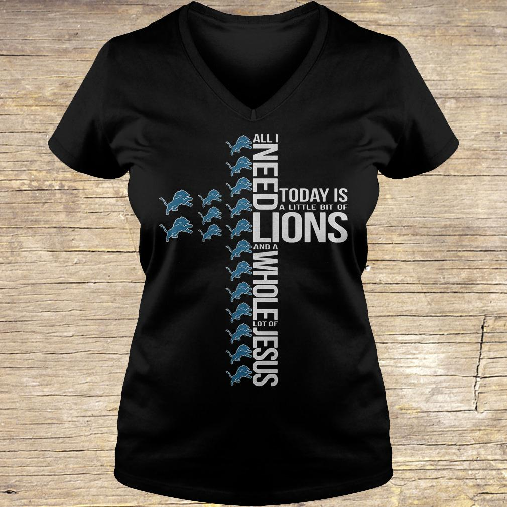 All i need today is a little bit of Detroit Lions and a whole lot shirt Ladies V-Neck