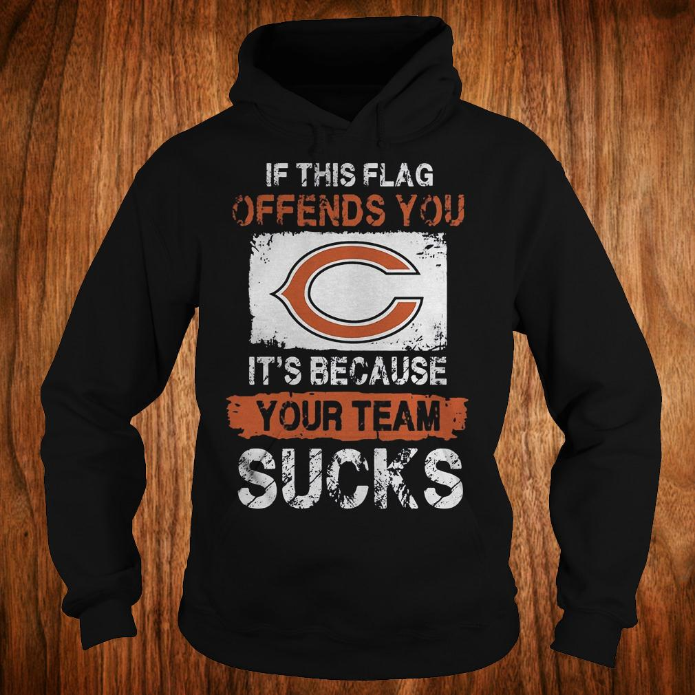 Chicago bears if this flag offends you it's because your team sucks shirt Hoodie