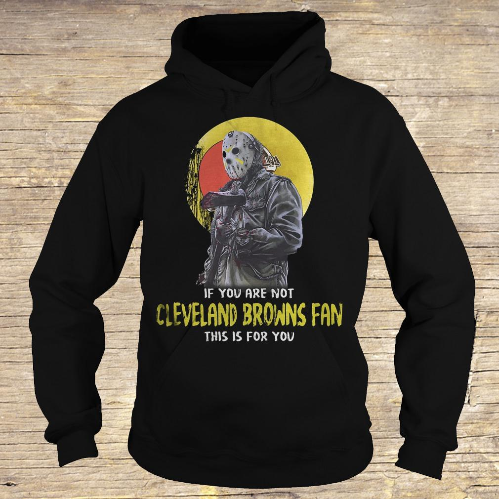 Jason Voorhees if you are not Cleveland Browns fan this is for you shirt Hoodie