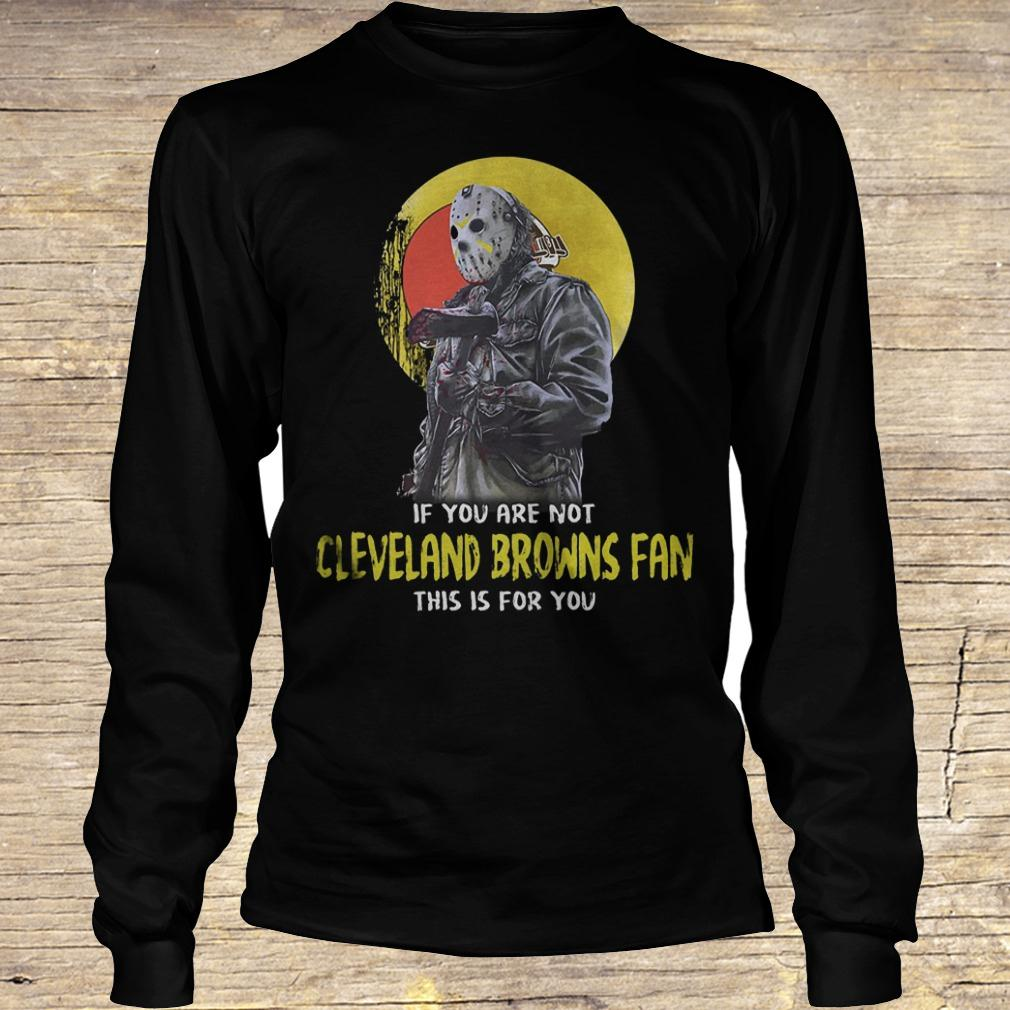 Jason Voorhees if you are not Cleveland Browns fan this is for you shirt Longsleeve Tee Unisex