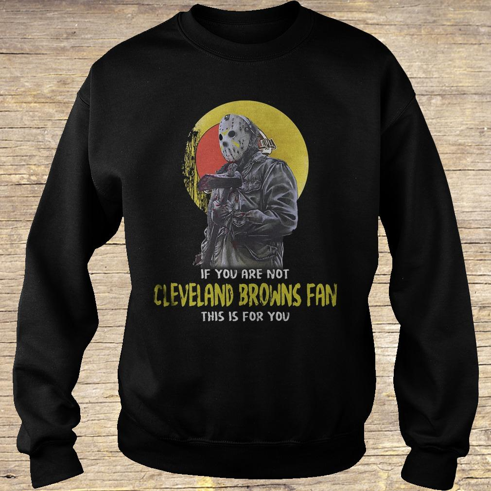 Jason Voorhees if you are not Cleveland Browns fan this is for you shirt Sweatshirt Unisex