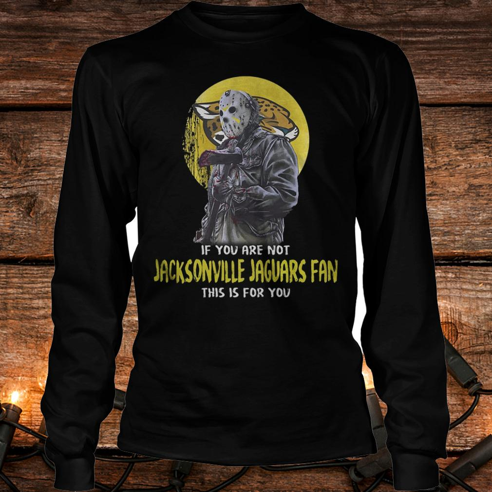 Jason Voorhees if you are not Jacksonville jaguars fan this is for you shirt Longsleeve Tee Unisex