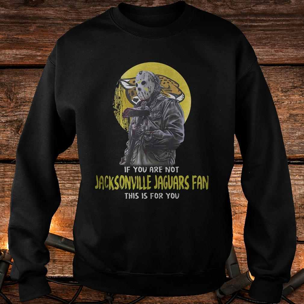 Jason Voorhees if you are not Jacksonville jaguars fan this is for you shirt Sweatshirt Unisex