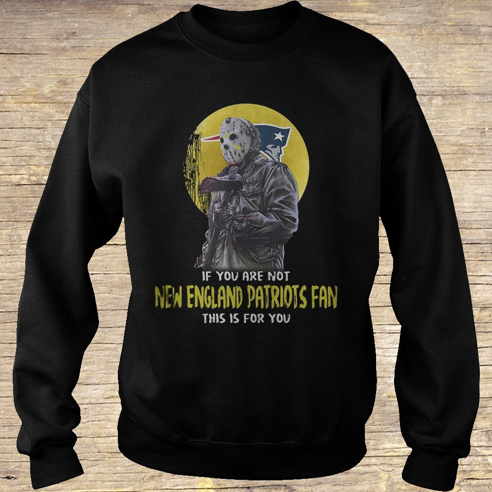 Jason Voorhees if you are not New England Patriots fan this is for you shirt Sweatshirt Unisex