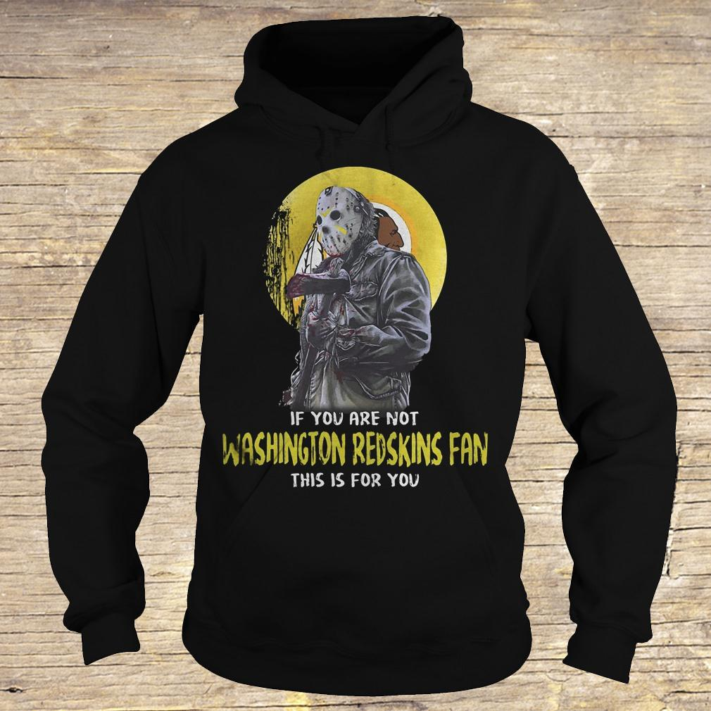 Jason Voorhees if you are not Washington Redskins fan this is for you shirt Hoodie
