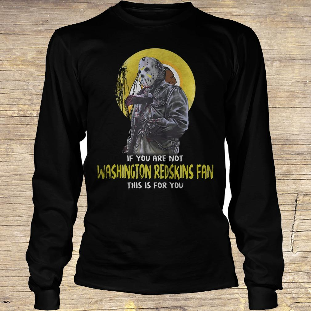 Jason Voorhees if you are not Washington Redskins fan this is for you shirt Longsleeve Tee Unisex