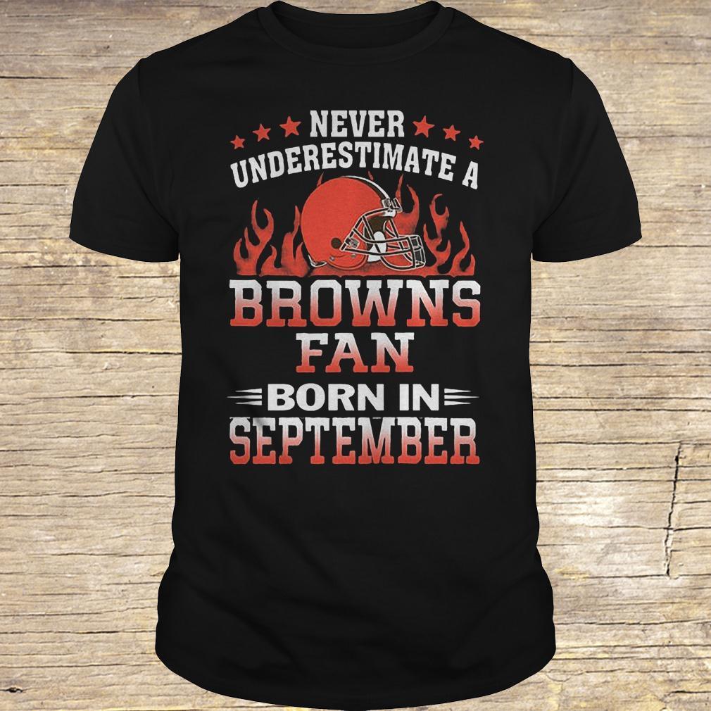 Never underestimate a Browns fan born in september shirt