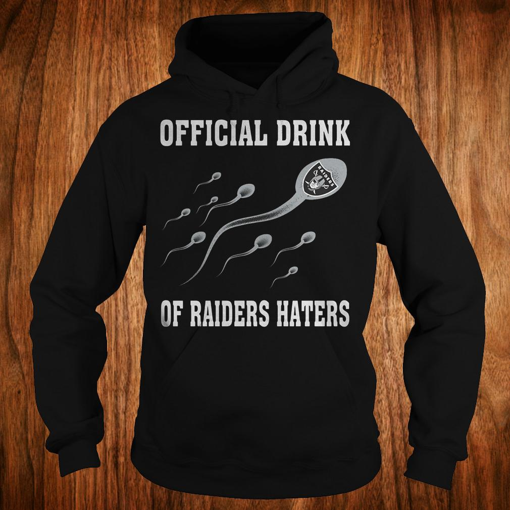 Official Drink Of Oakland Raiders Haters shirt Hoodie